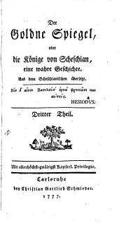 Der goldne Spiegel, oder die Könige von Scheschian: eine wahre Geschichte : aus dem Scheschianischen übers, Band 3
