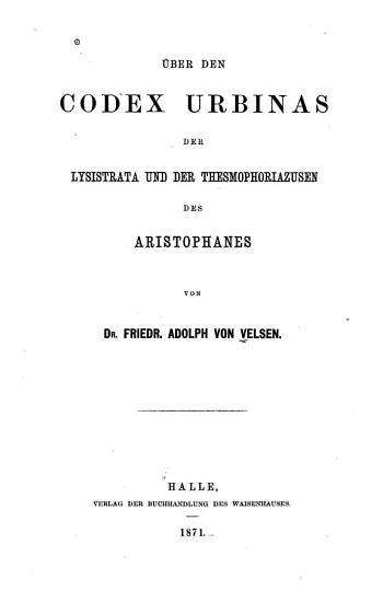 ber den Codex Urbinas der Lysistrata und die Thesmophoriazusen des Aristophanes PDF