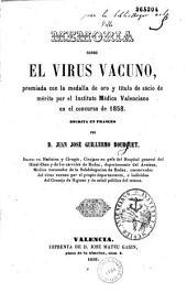 Mémoria sobre el virus vacuno, premiada con la medalla de oro y titula de socio de mérito por el Instituto médico Valenciano en el Concurso de 1858