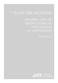 Islam und Moderne   Ein Abriss   ber die innermuslimische Diskussion im 20  Jahrhundert PDF