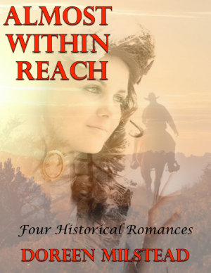Almost Within Reach  Four Historical Romances