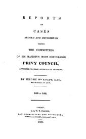 Reports of Cases Argued and Determined Before the Committees of His Majesty's Most Honourable Privy Council: Appointed to Hear Appeals and Petitions. 1829-[1836], Volume 1