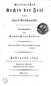 Berlinisches Archiv der Zeit und ihres Geschmacks: Julius bis Dezember. Jahrgang 1799. Zweiter Band, Band 1799