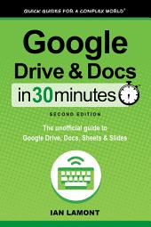 Google Drive and Docs in 30 Minutes (2nd Edition): The unofficial guide to the new Google Drive, Docs, Sheets & Slides