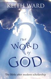 The Word of God?: The Bible after modern scholarship