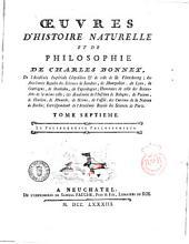 Œuvres d'histoire naturelle et de philosophie de Charles Bonnet, de l'Academie imperiale Leopoldine ... Tome premier (-huitième). ..: La palingénésie philosophique. 7