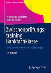Zwischenprüfungstraining Bankfachklasse: Programmierte Aufgaben mit Lösungen, Ausgabe 12