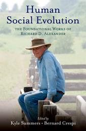Human Social Evolution: The Foundational Works of Richard D. Alexander