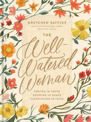 The Well Watered Woman  Rooted in Truth  Growing in Grace  Flourishing in Faith