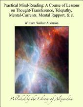 Practical Mind-Reading: A Course of Lessons on Thought-Transference, Telepathy, Mental-Currents, Mental Rapport, & c.