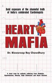 Heart Mafia: Bold Exposure of the Shameful Truth of India's Celebrated Cardiologists