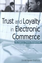 Trust and Loyalty in Electronic Commerce: An Agency Theory Perspective