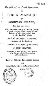 The Spirit of the French Constitution: Or, The Almanach of Goodman Gerard for the Year 1792 ...