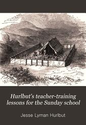 Hurlbut's Teacher-training Lessons for the Sunday School