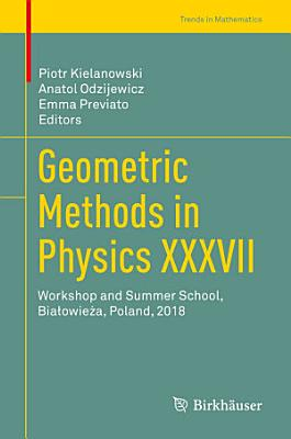 Geometric Methods in Physics XXXVII PDF