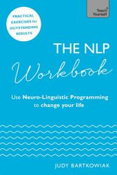 The NLP Workbook: Use Neuro-Linguistic Programming to change your life