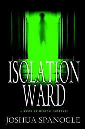 Isolation Ward: A Novel of Medical Suspense