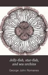 Jelly-fish, Star-fish, and Sea Urchins: Being a Research on Primitive Nervous Systems