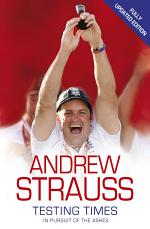 Andrew Strauss: Testing Times - In Pursuit of the Ashes