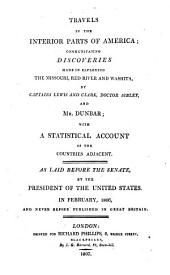 Travels in the Interior Parts of America;: Communicating Discoveries Made in Exploring the Missouri, Red River and Washita, by Captains Lewis and Clark, Doctor Sibley, and Mr. Dunbar; with a Statistical Account of the Countries Adjacent