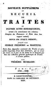 Nouveaux supplements au recueil de traités et d'autres altes remarquables: servant à la connaissance des relations étrangères des puissances et États...despuis 1761 jusqu`à présent.., Volume1