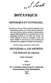 La botanique historique et littéraire: contenant tous les traits, toutes les anecdotes et les superstitions relatives aux fleurs -- suivie d'une nouvelle intitulée: Les fleurs, ou Les artistes, Volume2