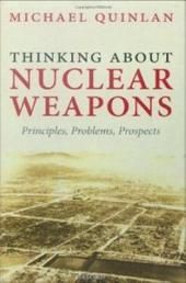 Thinking About Nuclear Weapons: Principles, Problems, Prospects