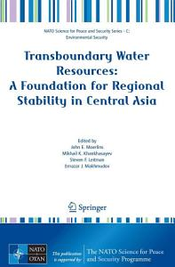 Transboundary Water Resources  A Foundation for Regional Stability in Central Asia PDF