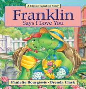 Franklin Says I Love You: Read-Aloud Edition