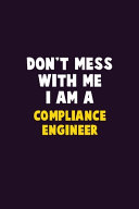 Don't Mess With Me, I Am A Compliance Engineer