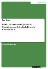 Fabeln verstehen und gestalten - Unterrichtsstunde im Fach Deutsch, Klassenstufe 8