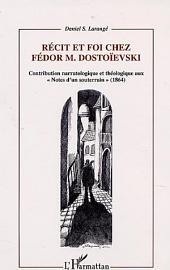 RECIT ET FOI CHEZ FEDOR M.DOSTOÏEVSKI: Contribution narratologique et théologique aux « Notes d'un souterrain » (1864)
