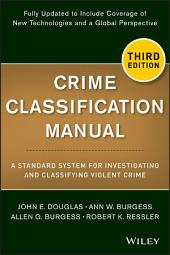 Crime Classification Manual: A Standard System for Investigating and Classifying Violent Crime, Edition 3