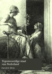 Tegenwoordige staat van Nederland: Een handboek voor de kennis van ons land en volk, met historische toelichtingen en aanwijzingen tot zelfonderzoek en studie