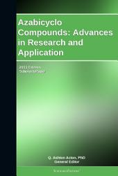 Azabicyclo Compounds: Advances in Research and Application: 2011 Edition: ScholarlyPaper