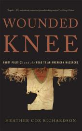 Wounded Knee: Party Politics and the Road to an American Massacre