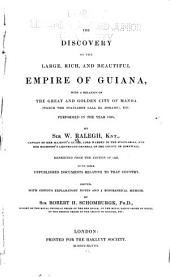 The Discovery of the Large, Rich, and Beautiful Empire of Guiana: With a Relation of the Great and Golden City of Manoa... Etc. Performed in the Year 1595, by Sir W. Ralegh, Knt... Reprinted from the Edition of 1596, with Some Unpublished Documents Relative to that Country. Ed., with Copious Explanatory Notes and a Biographical Memoir, by Sir Robert H. Schomburgk