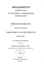 Theodoreti Episcopi Cyrensis Graecarum affectionum curatio