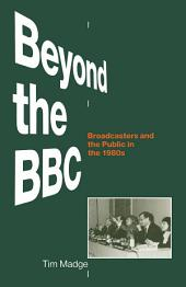 Beyond the BBC: Broadcasters and the Public in the 1980s