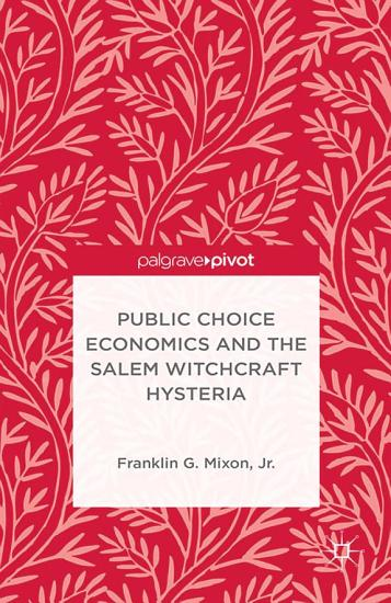 Public Choice Economics and the Salem Witchcraft Hysteria PDF
