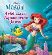The Little Mermaid: Ariel and the Aquamarine Jewel