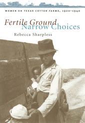 Fertile Ground, Narrow Choices: Women on Texas Cotton Farms, 1900-1940