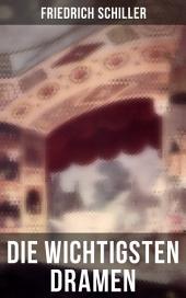Sämtliche Dramen von Friedrich Schiller: Die Braut von Messina oder die feindlichen Brüder + Die Verschwörung des Fiesco zu Genua + Demetrius + Die Huldigung der Künste + Der versöhnte Menschenfeind + Semele
