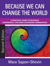 Because We Can Change the World: A Practical Guide to Building Cooperative, Inclusive Classroom Communities, Edition 2
