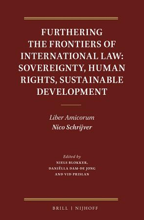 Furthering the Frontiers of International Law  Sovereignty  Human Rights  Sustainable Development PDF