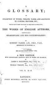 A Glossary; Or, Collection of Words, Phrases, Names, and Allusions to Customs, Proverbs, Etc., which Have Been Thought to Require Illustration, in the Works of English Authors, Particularly Shakespeare and His Contemporaries: Volume 2