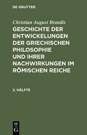 Christian August Brandis: Geschichte der Entwickelungen der griechischen Philosophie und ihrer Nachwirkungen im römischen Reiche. 2. Hälfte