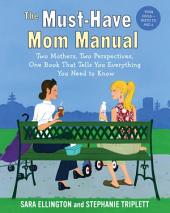 The Must-Have Mom Manual: Two Mothers, Two Perspectives, One Book That Tells You Everything You Need to Know