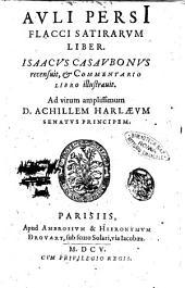 Auli PersI Flacci Satirarum liber. Isaacus Casaubonus recensuit, & Commentario libro illustrauit. Ad virum amplissimum D. Achillem Harlaeum ..