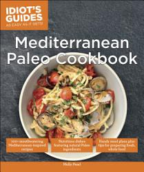 Idiot S Guides Mediterranean Paleo Cookbook Book PDF